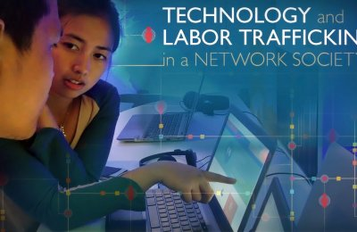 Technology and Labor Trafficking in a Network Society - USC Annenberg CCLP